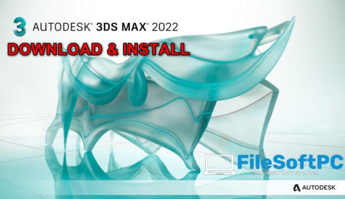 Download Autodesk 3Ds Max 2022 Full Windowns 64Bit + Hướng Dẫn Cài Đặt